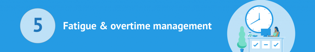 Fatigue and overtime management